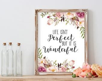 Life isnt perfect, its wonderful, printable art, printable wall art, inspirational art,  floral wall art, typography print, digital print