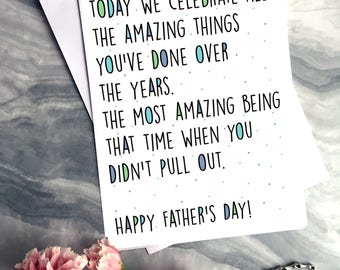 The Time When You Didn't Pull Out - Funny Father's Day Card - Cards for Dad