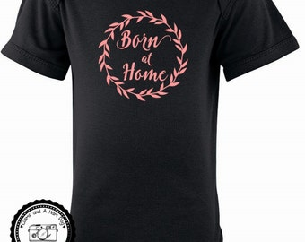 Home birth New Baby Shirt- Baby Girl or Boy ONESIE- Born at Home Infant Bodysuit- Mommy Natural Birth- Natural Parenting Baby Shower- #085