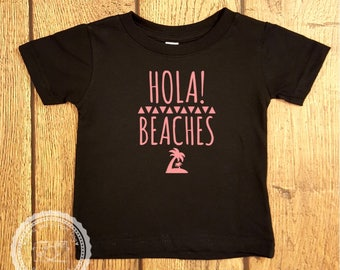 Hola Beaches Infant Toddler Shirt- Summertime Beach Vacation Shirt- Hello Beaches Spring Break Top- Baby Shower Gift- Funny Kids- #090