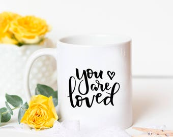 You are Loved Mug -  Love Mug, Encouragement Gift, Anniversary Gift for Her, Best Friend Gift Encouragement Mug, Love Quote