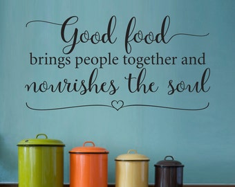 Good food brings people together and Nourishes the Soul Decal - Kitchen Decor - Kitchen Quote Wall Sticker