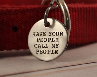 """1 inch """"Have your people call my people"""" Personalized Pet ID (Your phone on back) #PET ID-1"""