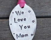 WE LOVE YOU Mom hand stamped Ornament recycled Spoon with Hearts and Dots pink ribbon