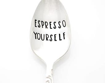 Espresso Yourself. Hand Stamped Coffee Spoon.