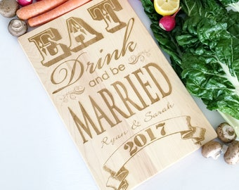 Personalized Cutting Board. Eat, Drink and be Married with Names. Engraved serving board for custom wedding gift.