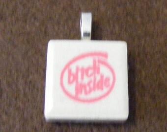 Bitch Inside - Laser engraved Ceramic Tile Pendant