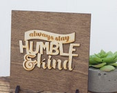 Stay Humble and Kind - House Decoration - Graduation Gifts - Laser Engraved Wood - Wooden Wall Plaque - Rustic Wood Sign - Decorative Signs