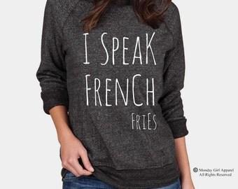 I Speak FRENCH FRIES funny food shirt Champ Sweatshirt Alternative Apparel long sleeve shirt