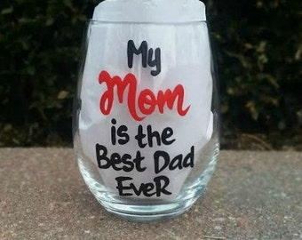 My Mom is the Best Dad Ever hand painted stemless wine glass/Best Mom Ever/Single Mom gift/best mom ever glass/mom birthday gift/