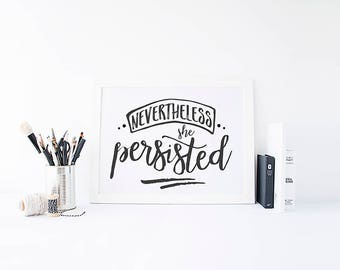 Nevertheless She Persisted, Print, Black on White Background Modern Calligraphy Script Digital File Instant Download