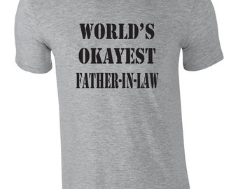 Funny Tshirt for father-in-law.  World's okayest father-in-law shirt.  Funny shirt for father in law. Gag gift for father-in-law. Funny tee