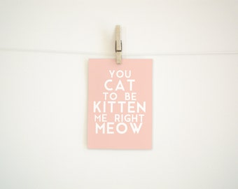 Hand Lettered  Print - You Cat to be Kitten Me Right Meow - 8 x 10