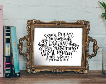 """Little Women Printable - Lousia May Alcott Quote - """"Some Books are so familiar that Reading them is like Returning Home Again"""""""