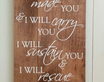 Isaiah 46:4, I have made you, wood sign, Christian Scripture Rustic Wall Art, wooden signs, Bible verse, rustic decor