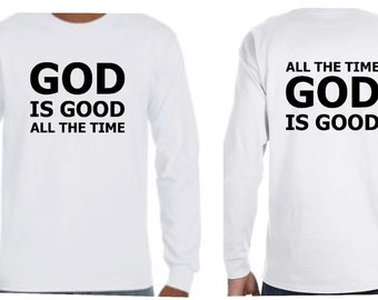 God is good all the time LONG sleeve shirt in ADULT sizes (front and back)
