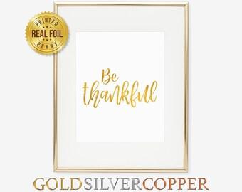 Be Thankful Print Be Thankful Gold Print Be Thankful Silver Print Copper Print Foil Art Print Thanksgiving Print Home Office Nursery Decor