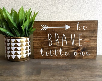 READY TO SHIP Be brave little one wood sign
