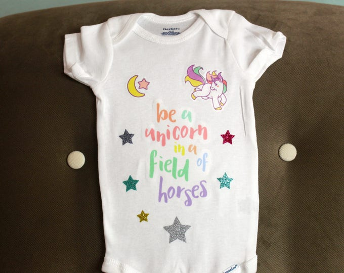 Be an Unicorn in a Field of Horses Baby Onesie | Baby Onesie | Baby Girl Onesie | Baby Girl BodySuit | Baby Boy Onesie | Baby Boy BodySuit