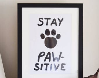 Stay PAWsitive Art Print