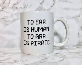 To Err is Human To Arr is Pirate - Funny Custom Coffee Mug