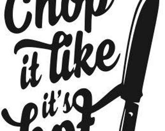 Chop it like its hot kitchen SVG File, Quote Cut File, Silhouette File, Cricut File, Vinyl Cut File