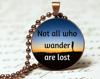 Not all who wander are lost Inspirational Quote pendant necklace