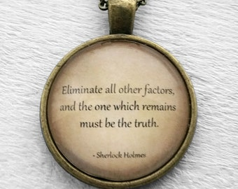 "Sherlock Holmes ""Eliminate all other factors, and the one which remains must be the truth."" Pendant & Necklace"