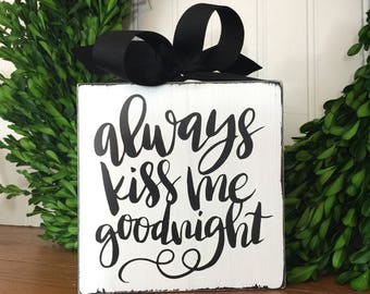 Always Kiss Me Goodnight Sign - Always Kiss Me - Bedroom Decor - Gift for Him - Gift for Her - Love Sign - Kiss Me Goodnight Mini Sign