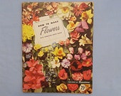 Dennison Crepe Paper Booklet 'How to Make Flowers', 28 Colorful Designs, 1953
