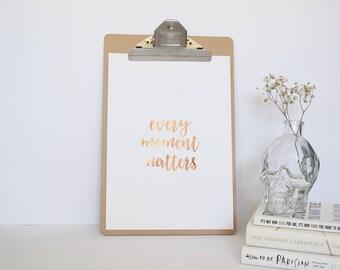 Real Foil Print - Every Moment Matters Inspirational Print-Prints for Girls Bedroom - Copper Foil Print - Unframed Print