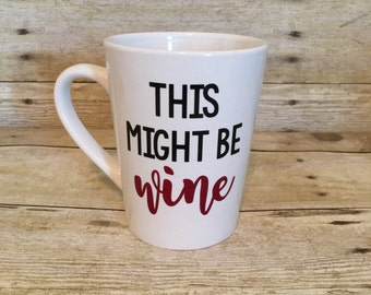 This Might Be Wine Coffee Mug | Gift for her | Birthday Gift | Housewarming Gift | Hostess Gift | Wine Gift | Wine Lover | Coffee Cup