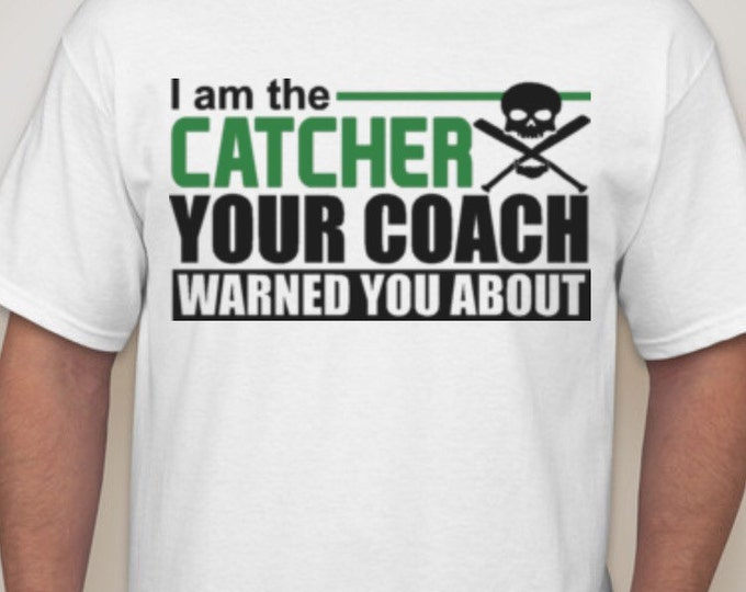 I'm That Catcher Your Coach Warned You About Tshirt