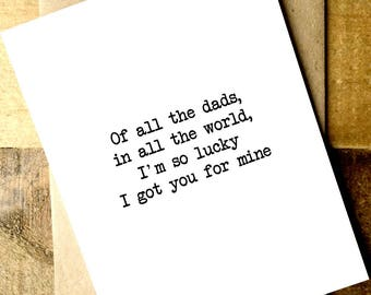 Father's Day Card - Card for Dad - Dad Card - Of all the dads, in all the world, I'm so lucky I got you for mine