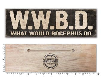 What Would Bocephus Do? - Handmade Wood Block Sign - Have Ever Wondered How Hank Would Deal with a Situation?