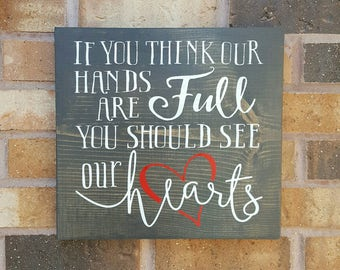 If you think our hands are full you should see our hearts. Rustic Sign. Wall Decor. Adoption. Typography Art Sign. Family Sign. Baby Shower