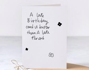 late birthday card / funny late birthday card / adult humor birthday card / best friend late birthday card