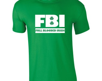 FBI Full Blooded Irish T-Shirt St Patrick's Day Paddy's Day Novelty 2017