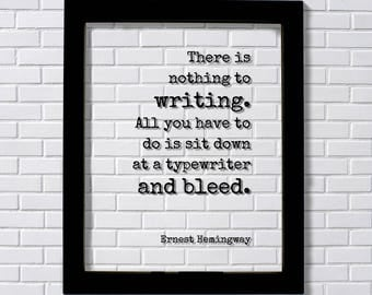 Ernest Hemingway - There is nothing to writing. All you have to do is sit down at a typewriter and bleed. Writer Author Journalist Poet Gift