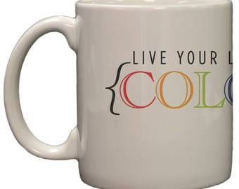Live Your Life In Color 11oz Coffee Mug