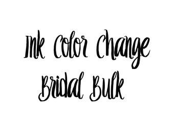 Ink Color Change for Bridal Party Bulk Orders