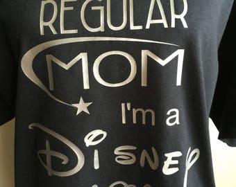 Disney Mom, I'm not a regular Mom I'm a Disney Mom, Disney Mom, Disney Inspired, Disney Shirt,