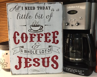 Shabby Chic Kitchen Sign • Coffee & Jesus wood sign • All I Need today is a little bit of coffee and a whole lot of Jesus •Pallet Style Sign