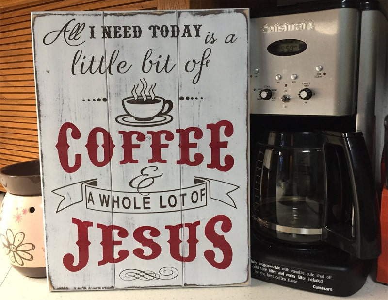 Shabby Chic Kitchen Sign Coffee & Jesus Wood Sign All I