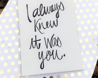 I always knew it was you sign, canvas sign, wedding sign