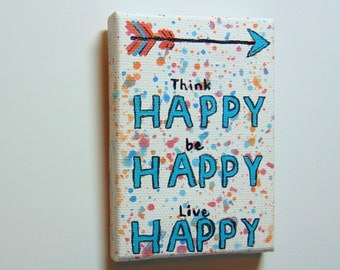Think Happy, Be Happy, Live Happy Motivational Inspirational Mini Canvas, Quote Wall Art, College Dorm Decor