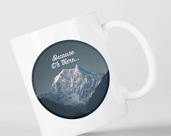Because It's There Quote Mount Everest Climbing Himalayas Inspirational Mug M1315