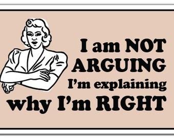 I Am Not Arguing Im Explaining Why Im Right Novelty Sign