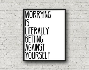 Worrying Is Literally Betting Against Yourself, Printable Art, Quote Print, Motivational Print, Fitness Gifts, Inspirational Decor, Prints