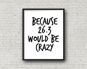 Because 26.3 Would Be Crazy, Motivational Poster, Inspirational Wall Art, Gift For Runner, Marathon, Fitness Poster, Printable Quote Art